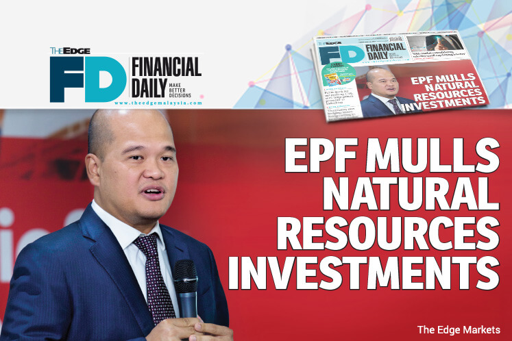 EPF mulls natural resources investments