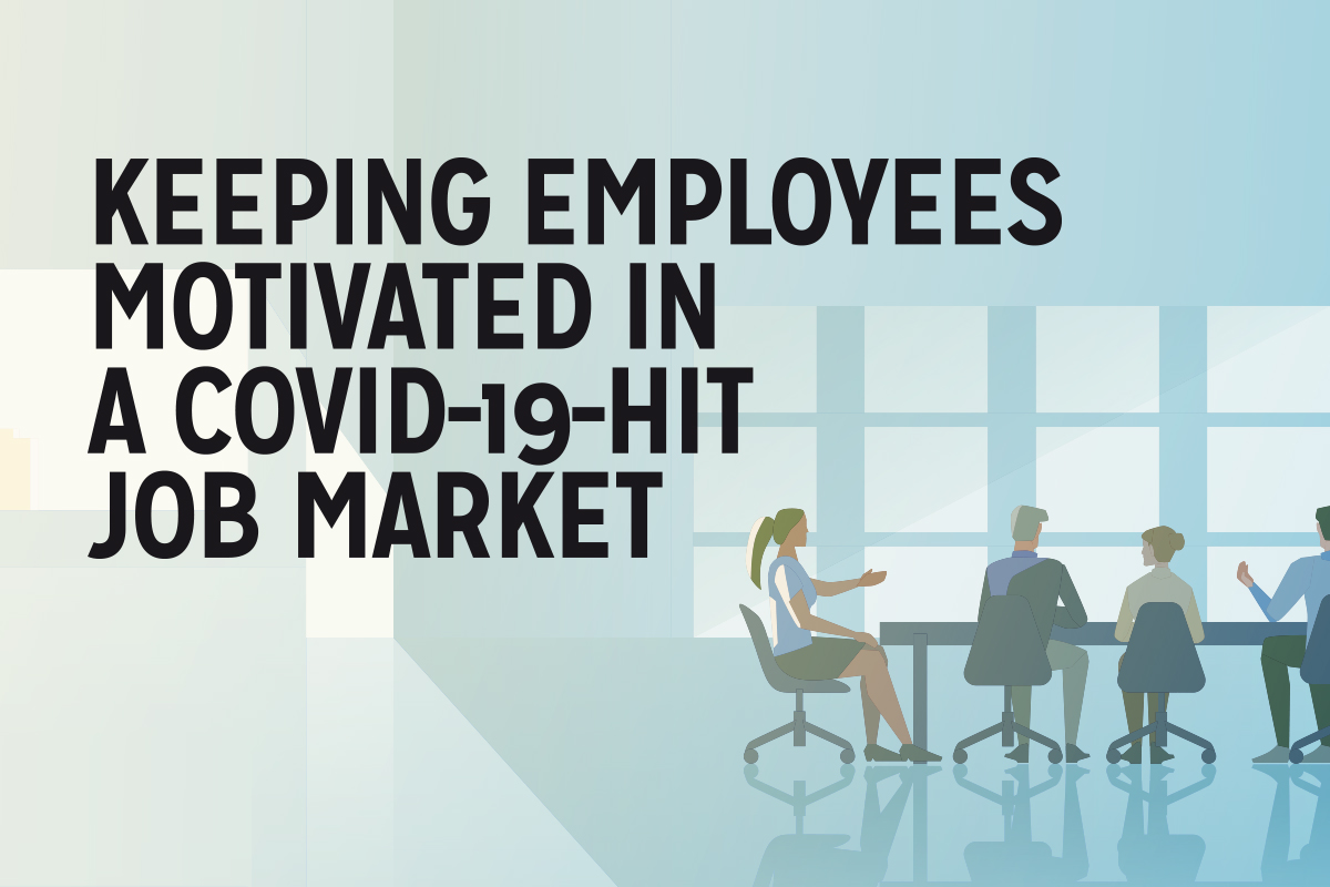 Keeping employees motivated in a Covid-19-Hit job market